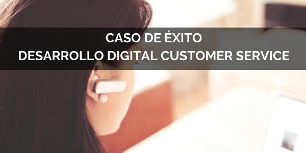 Caso de éxito desarrollo digital customer service